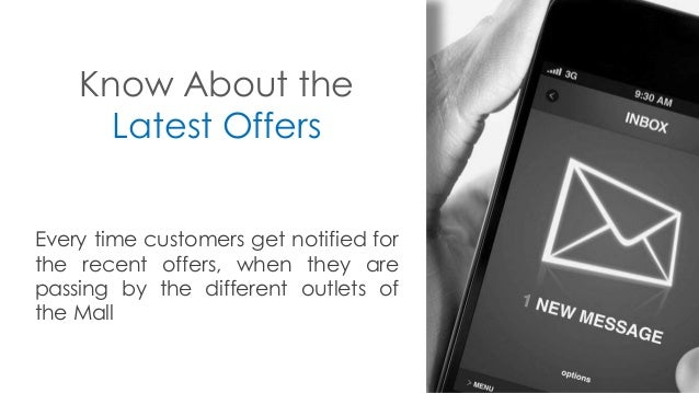 Know About the Latest Offers Every time customers get notified for the recent offers, when they are passing by the differe...
