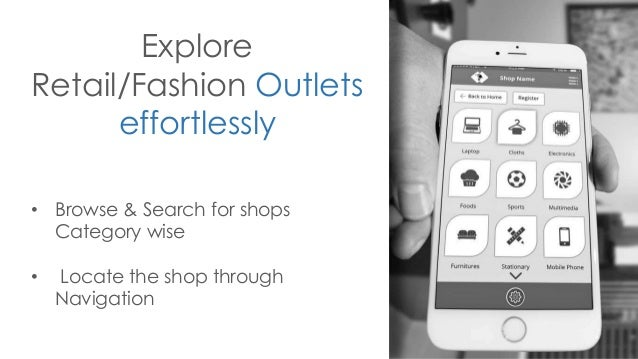 Explore Retail/Fashion Outlets effortlessly • Browse & Search for shops Category wise • Locate the shop through Navigation