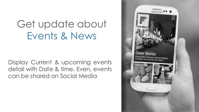 Get update about Events & News Display Current & upcoming events detail with Date & time. Even, events can be shared on So...