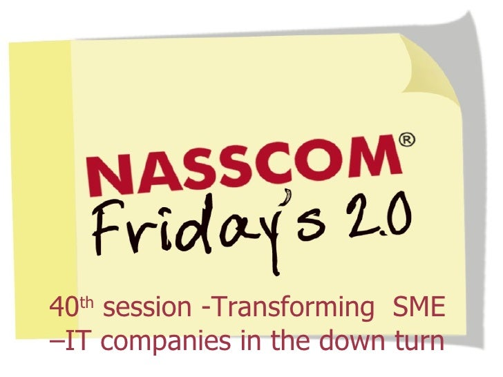 40 th  session -Transforming  SME –IT companies in the down turn