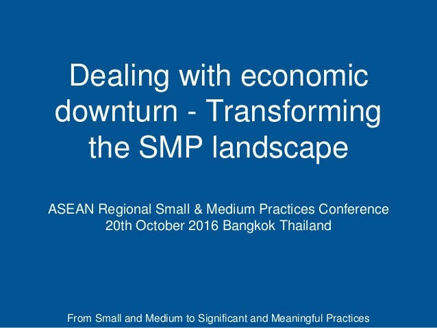 From Small and Medium to Significant and Meaningful Practices Dealing with economic downturn - Transforming the SMP landsc...