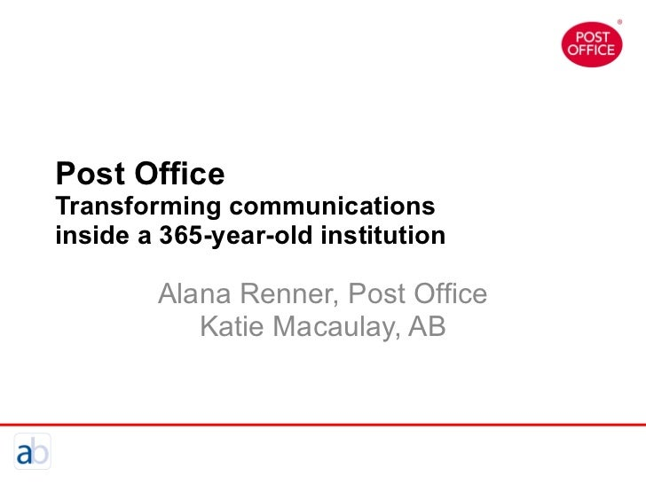 Post Office Transforming communications inside a 365-year-old institution Alana Renner, Post Office Katie Macaulay, AB