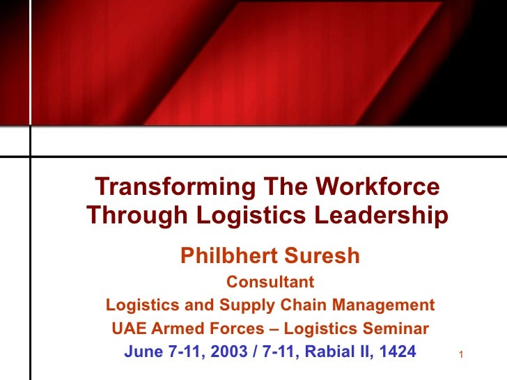 Transforming The Workforce Through Logistics Leadership Philbhert Suresh Consultant Logistics and Supply Chain Management ...