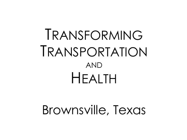 TRANSFORMING TRANSPORTATION AND HEALTH  Brownsville, Texas