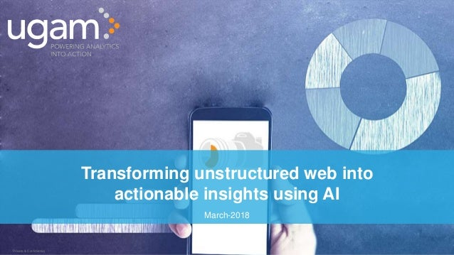 Private & ConfidentialPrivate & Confidential Transforming unstructured web into actionable insights using AI March-2018