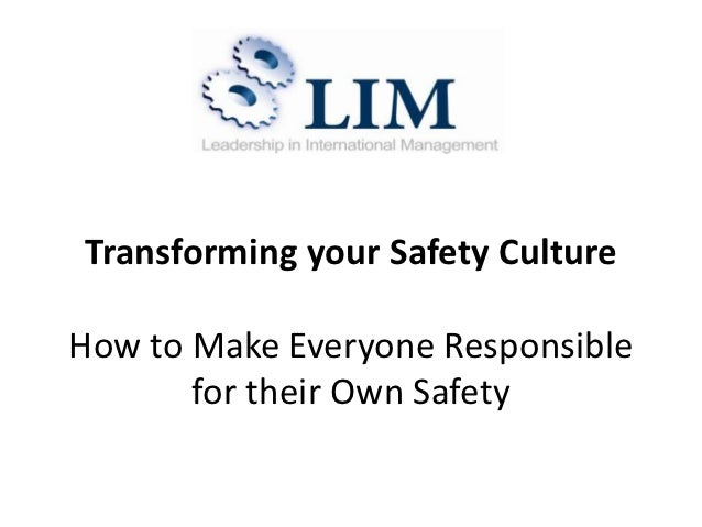 Transforming your Safety CultureHow to Make Everyone Responsible       for their Own Safety