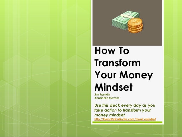 How To Transform Your Money MindsetJim Franklin Annabelle Stevens Use this deck every day as you take action to transform ...