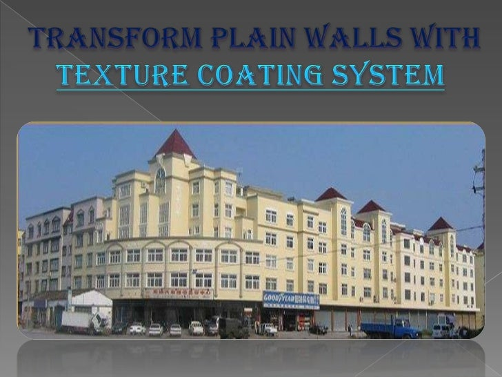 Transform Plain Walls with Texture Coating SystemYour home defines your lifestyle and your personality. Its interiors, ext...