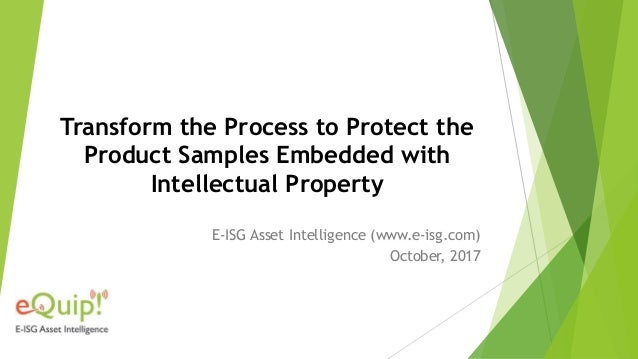 Transform the Process to Protect the Product Samples Embedded with Intellectual Property E-ISG Asset Intelligence (www.e-i...