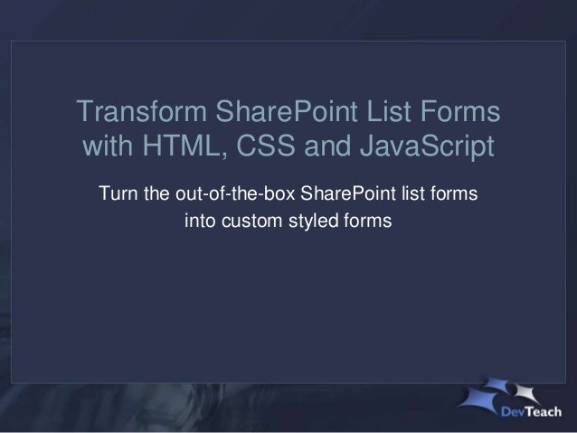 Transform SharePoint List Forms with HTML, CSS and JavaScript Turn the out-of-the-box SharePoint list forms into custom st...