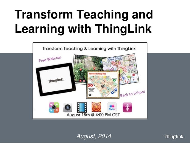 Transform Teaching and Learning with ThingLink August, 2014