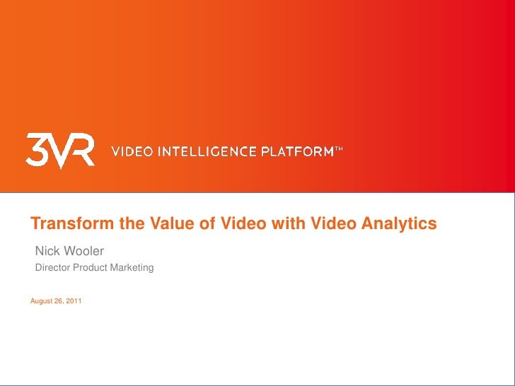 Transform the Value of Video with Video Analytics<br />Nick Wooler<br />Director Product Marketing<br />August 23, 2011<br />