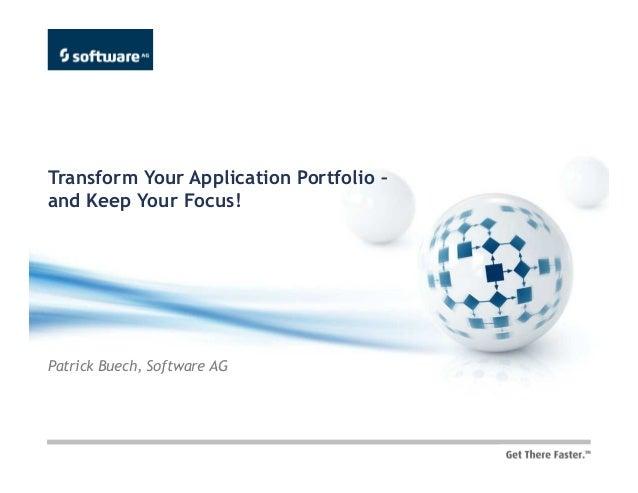 Transform Your Application Portfolio –and Keep Your Focus!Patrick Buech, Software AG