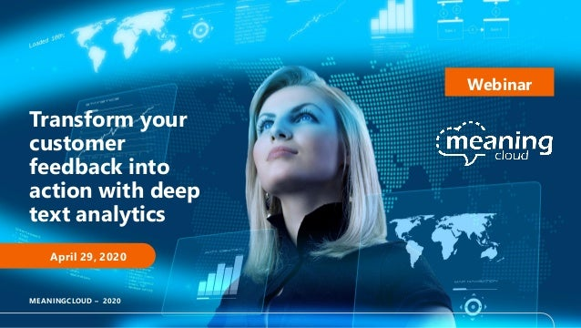 Transform your customer feedback into action with deep text analytics April 29, 2020 MEANINGCLOUD – 2020 Webinar