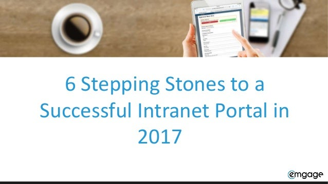 6 Stepping Stones to a Successful Intranet Portal in 2017