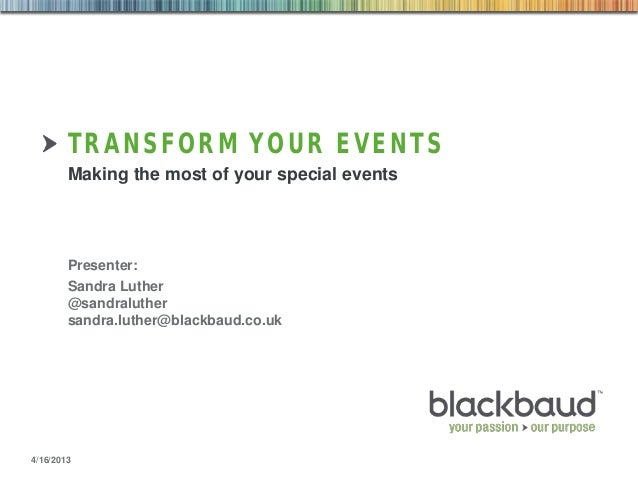 TRANSFORM YOUR EVENTS Making the most of your special events  Presenter: Sandra Luther @sandraluther sandra.luther@blackba...