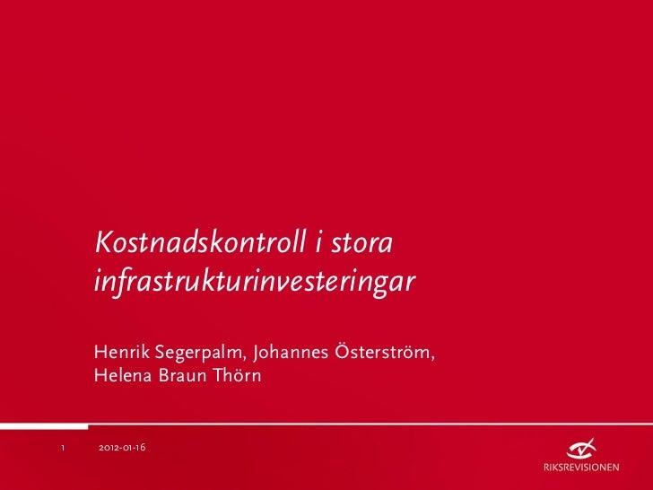 Kostnadskontroll i stora    infrastrukturinvesteringar    Henrik Segerpalm, Johannes Österström,    Helena Braun Thörn1   ...
