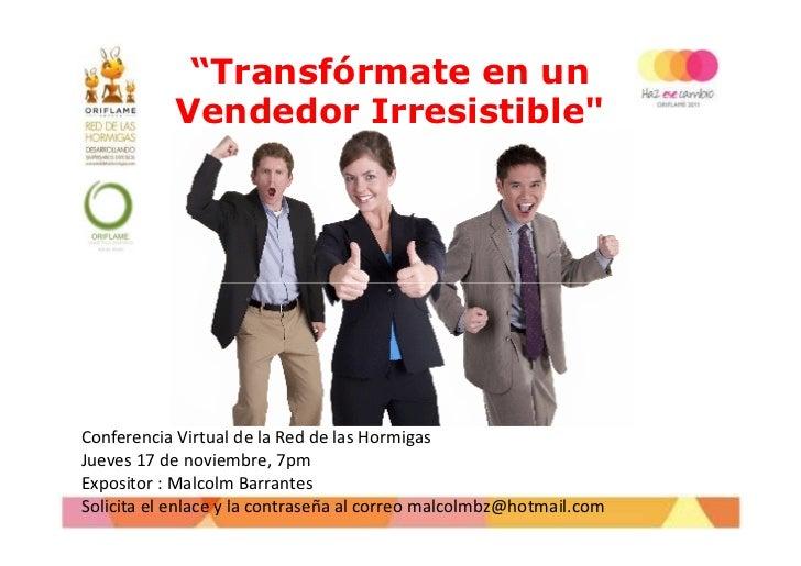 """""""Transfórmate en un           Vendedor Irresistible""""Conferencia Virtual de la Red de las HormigasJueves 17 de noviembre, 7..."""