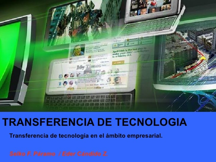TRANSFERENCIA DE TECNOLOGIA Transferencia de tecnología en el ámbito empresarial. Selko F. Páramo  / Eder Cándido Z.