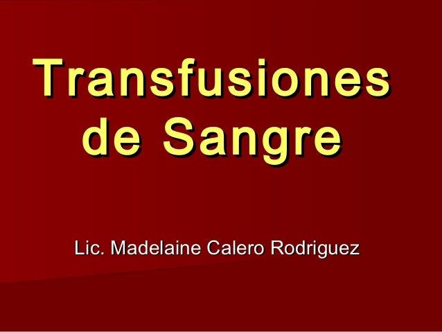 Transfusiones  de Sangre Lic. Madelaine Calero Rodriguez