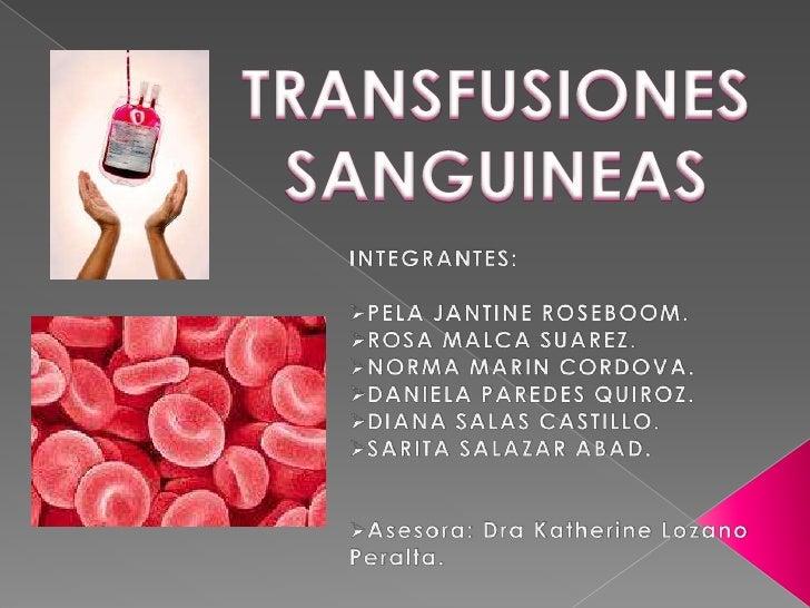 TRANSFUSIONES SANGUINEAS<br />INTEGRANTES:<br /><ul><li>PELA JANTINE ROSEBOOM.