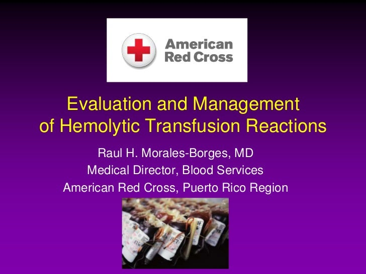 Evaluation and Managementof Hemolytic Transfusion Reactions       Raul H. Morales-Borges, MD     Medical Director, Blood S...