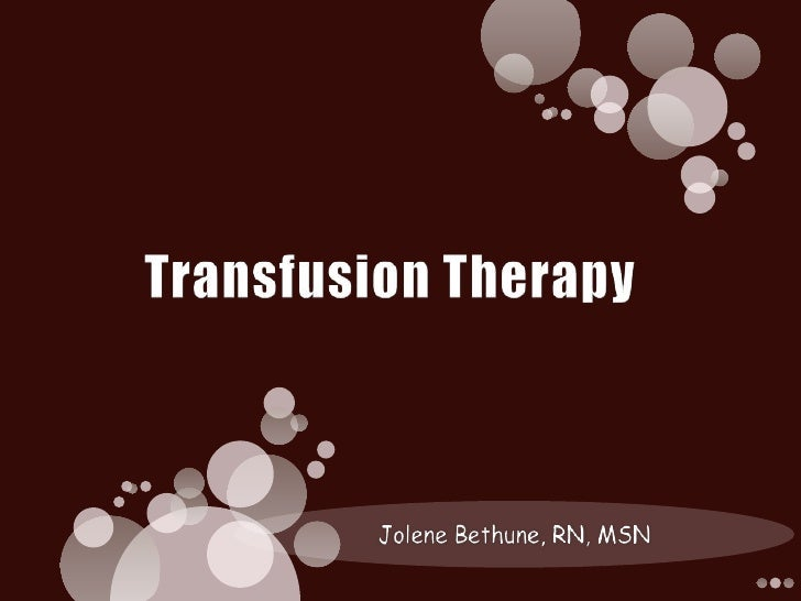 Transfusion Therapy<br />Jolene Bethune, RN, MSN<br />
