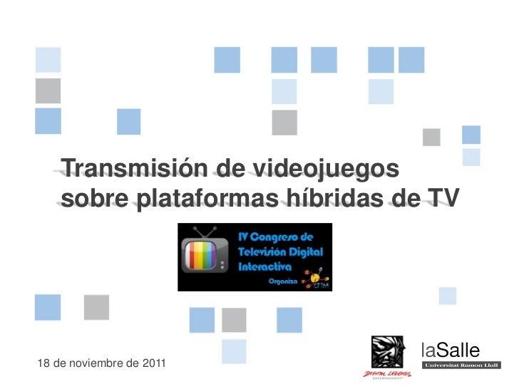 Transmisión de videojuegos    sobre plataformas híbridas de TV                          Transmisión de videojuegos sobre18...