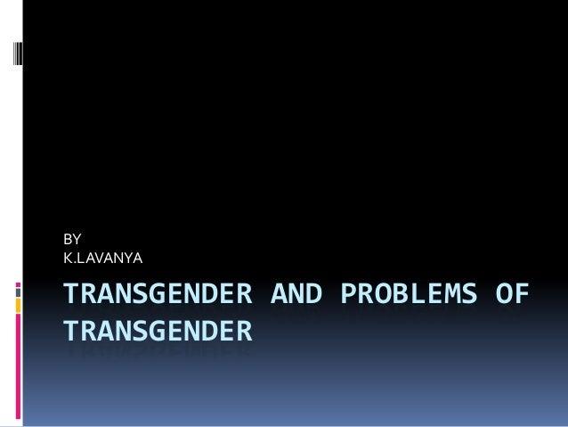 BY K.LAVANYA  TRANSGENDER AND PROBLEMS OF TRANSGENDER