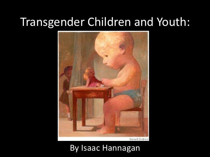 Transgender Children and Youth:<br />By Isaac Hannagan<br />