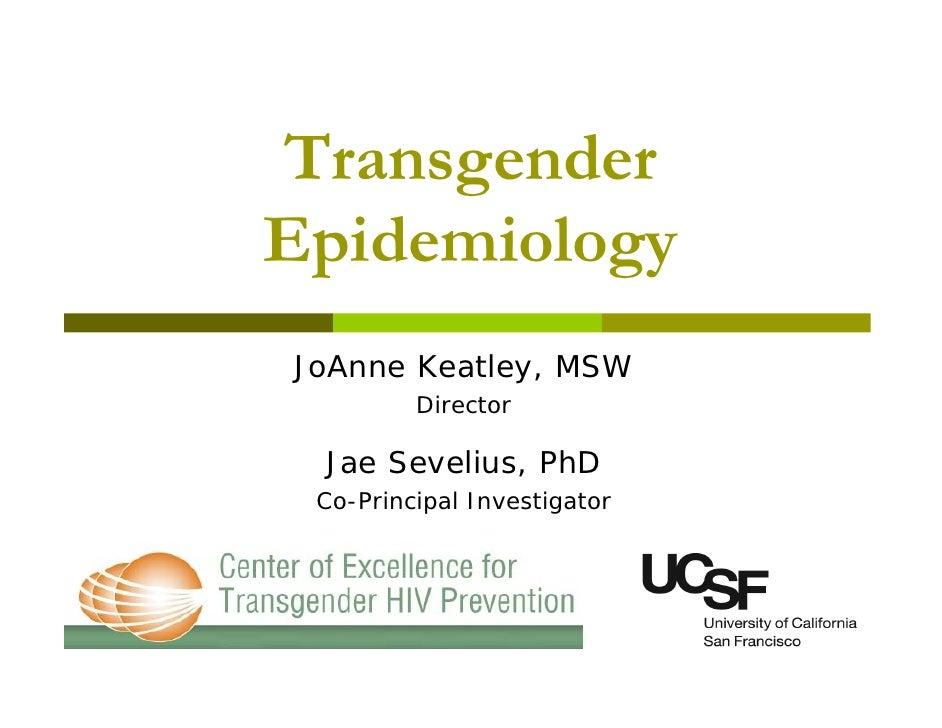 Transgender Epidemiology JoAnne Keatley, MSW          Director   Jae Sevelius, PhD  Co-Principal Investigator