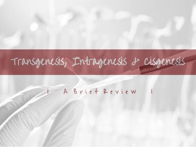 Transgenesis, Intragenesis & Cisgenesis I A B r i e f R e v i e w I