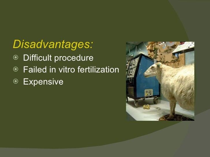 <ul><li>Disadvantages: </li></ul><ul><li>Difficult procedure </li></ul><ul><li>Failed in vitro fertilization </li></ul><ul...
