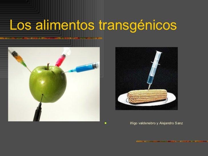 Los alimentos transgénicos <ul><li>Iñigo valdenebro y Alejandro Sanz </li></ul>