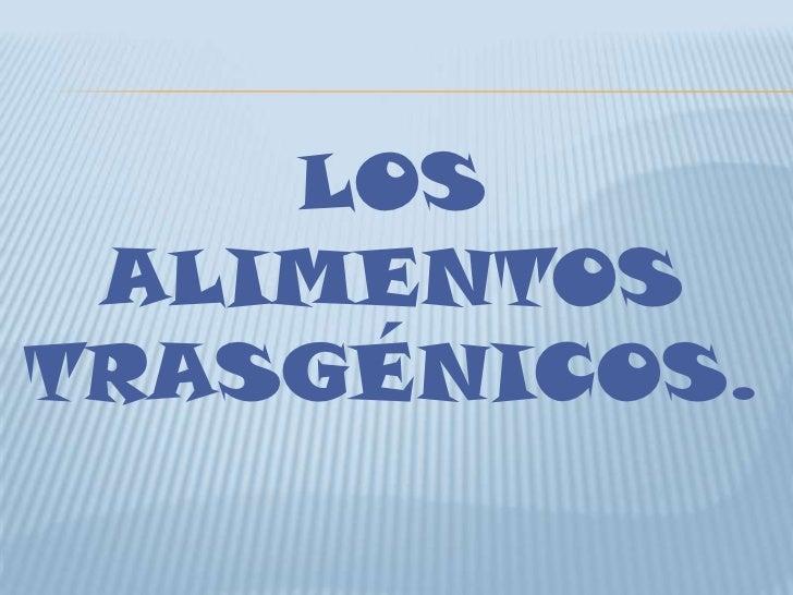 LOS ALIMENTOSTRASGÉNICOS.