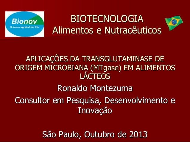BIOTECNOLOGIA Alimentos e Nutracêuticos APLICAÇÕES DA TRANSGLUTAMINASE DE ORIGEM MICROBIANA (MTgase) EM ALIMENTOS LÁCTEOS ...