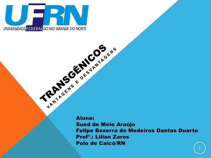 Aluno:Sued de Melo AraújoFelipe Bezerra de Medeiros Dantas DuarteProfª.: Lilian ZarosPolo de Caicó/RN                     ...