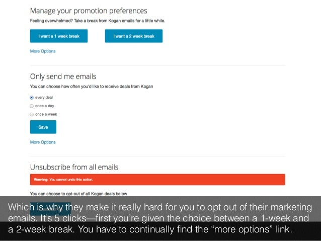 Which is why they make it really hard for you to opt out of their marketing  emails. It's 5 clicks—first you're given the ...