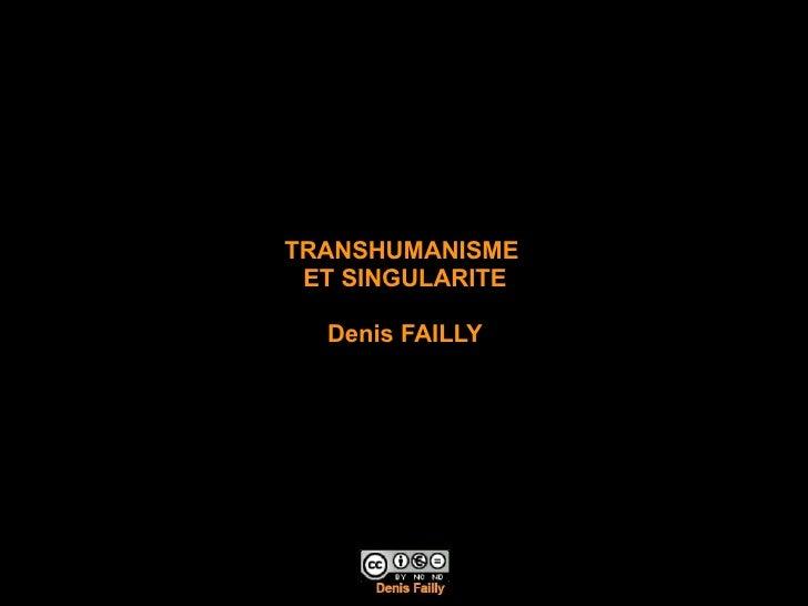 TRANSHUMANISME  ET SINGULARITE      Denis FAILLY      Denis Failly - Enst - Janvier 2008   1