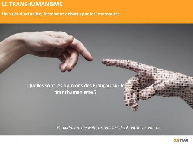 LE TRANSHUMANISME Un sujet d'actualité, fortement débattu par les internautes Quelles sont les opinions des Français sur l...