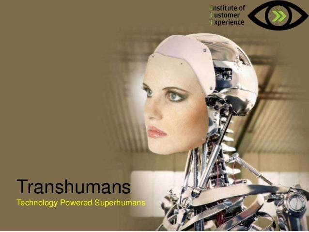 Transhumans Technology Powered Superhumans @2013, ICE, All rights reserved