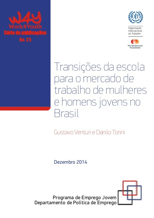 Transições da escola para o mercado de trabalho de mulheres e homens jovens no Brasil Gustavo Venturi e Danilo Torini Prog...