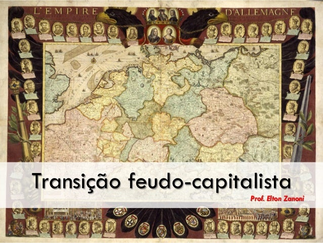 Transição feudo-capitalista Prof. Elton Zanoni