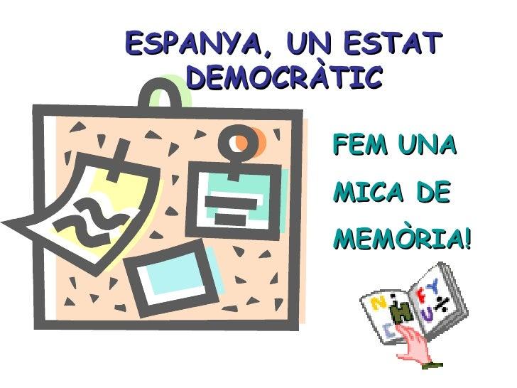 ESPANYA, UN ESTAT DEMOCRÀTIC FEM UNA MICA DE MEMÒRIA!