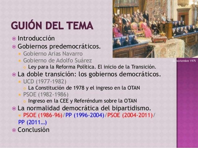  Introducción  Gobiernos predemocráticos.  Gobierno Arias Navarro  Gobierno de Adolfo Suárez  Ley para la Reforma Pol...