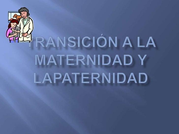 TRANSICIÓN A LA MATERNIDAD Y LAPATERNIDAD<br />