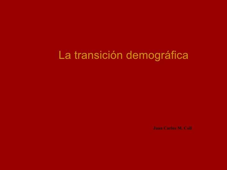 La transición demográfica Juan Carlos M. Coll