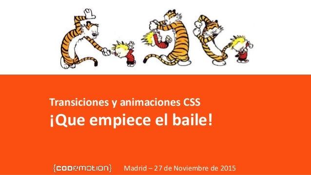 Transiciones y animaciones CSS - ¡Que empiece el baile! Transiciones y animaciones CSS ¡Que empiece el baile! Madrid – 27 ...