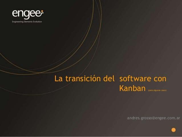 La transición del software con Kanban (para algunos casos) andres.grosso@engee.com.ar