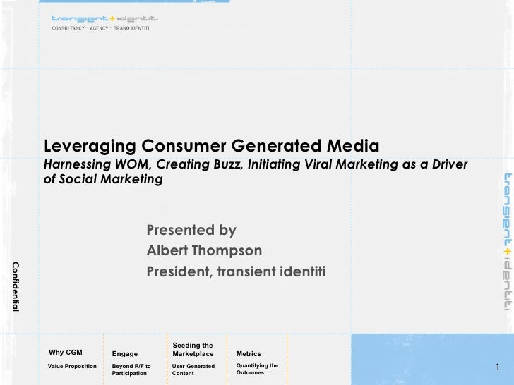 Leveraging Consumer Generated Media Harnessing WOM, Creating Buzz, Initiating Viral Marketing as a Driver of Social Market...